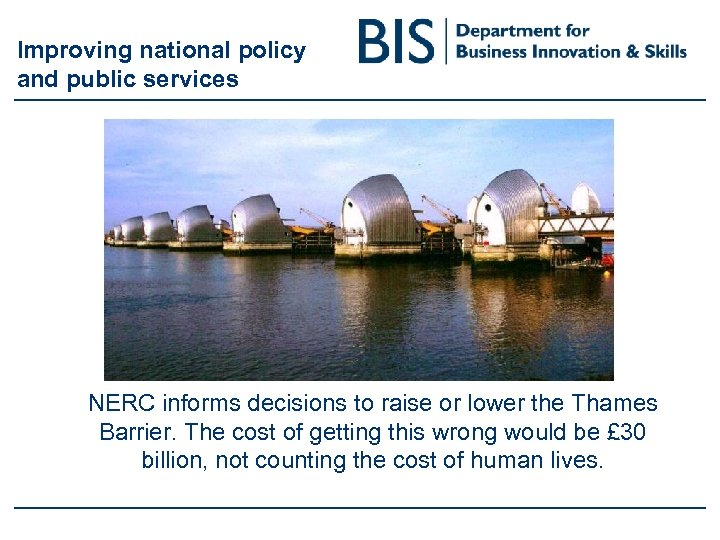 Improving national policy and public services NERC informs decisions to raise or lower the