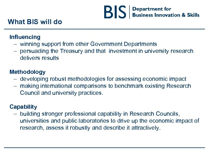 What BIS will do Influencing – winning support from other Government Departments – persuading