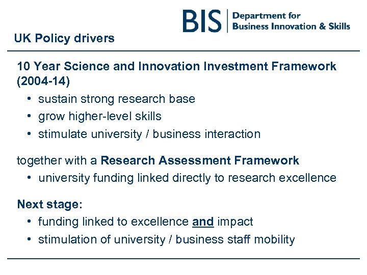 UK Policy drivers 10 Year Science and Innovation Investment Framework (2004 -14) • sustain