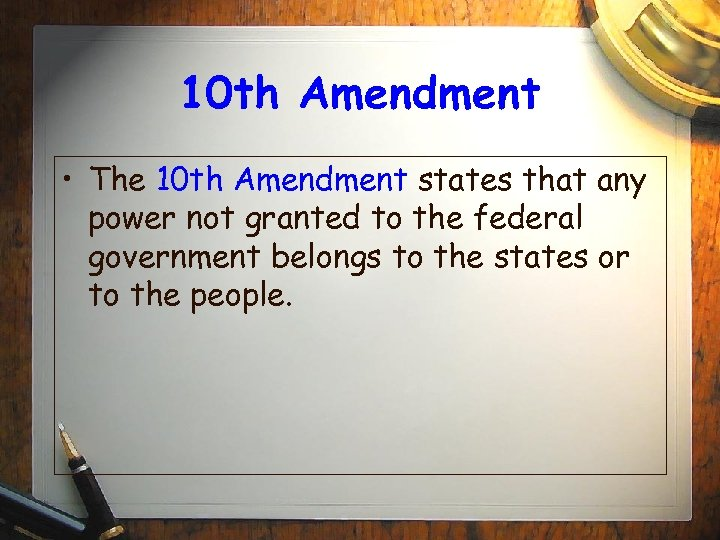 10 th Amendment • The 10 th Amendment states that any power not granted