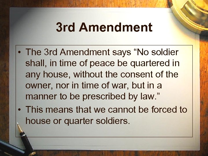 "3 rd Amendment • The 3 rd Amendment says ""No soldier shall, in time"