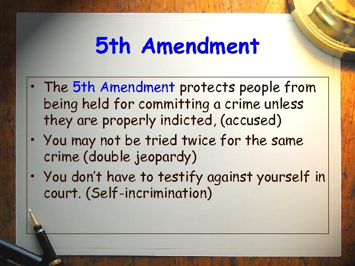 5 th Amendment • The 5 th Amendment protects people from being held for