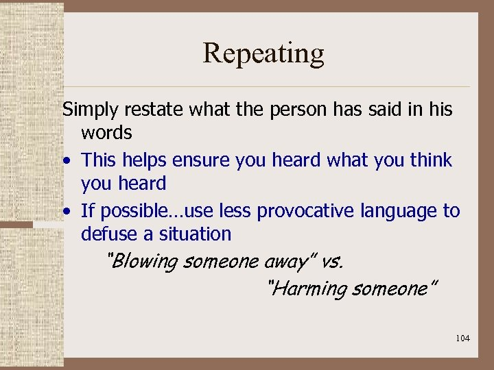 Repeating Simply restate what the person has said in his words • This helps