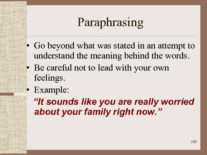 Paraphrasing • Go beyond what was stated in an attempt to understand the meaning