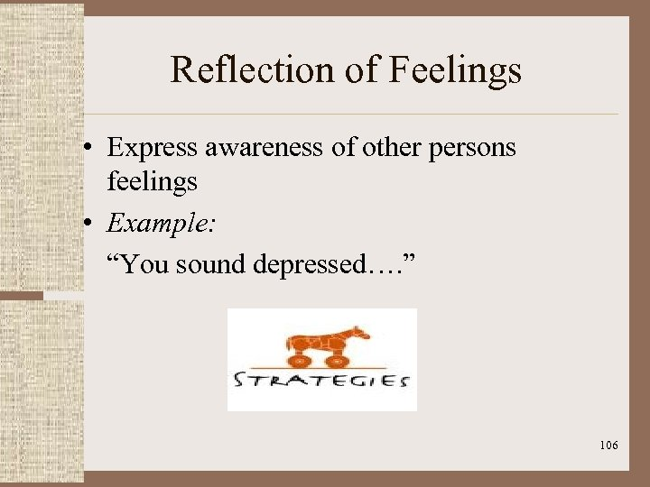 """Reflection of Feelings • Express awareness of other persons feelings • Example: """"You sound"""
