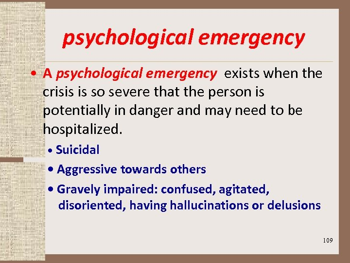psychological emergency • A psychological emergency exists when the crisis is so severe that