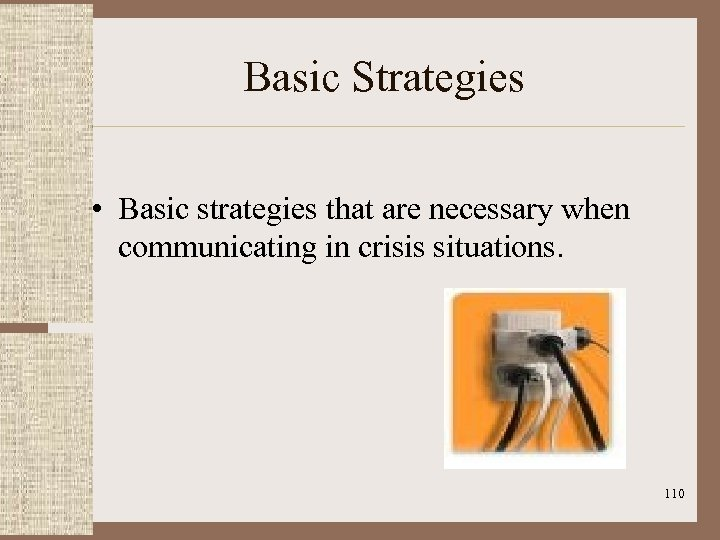 Basic Strategies • Basic strategies that are necessary when communicating in crisis situations. 110