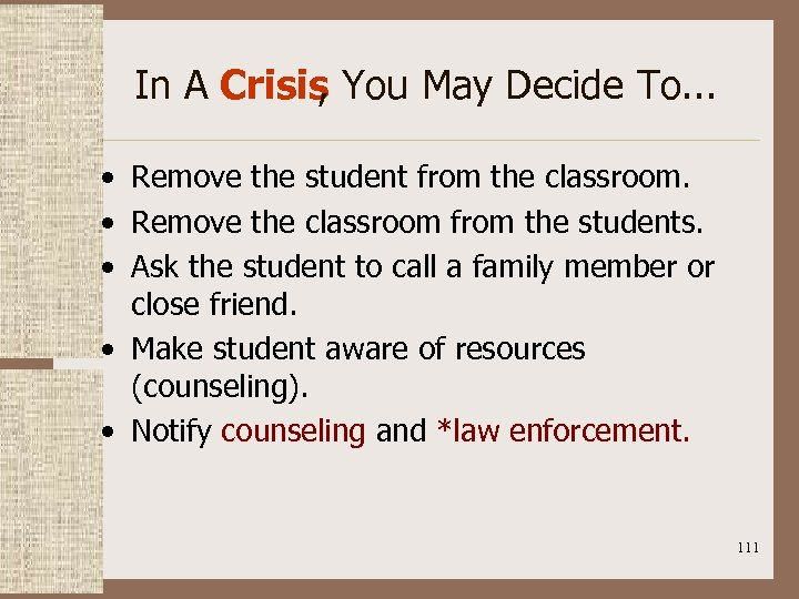 In A Crisis , You May Decide To. . . • Remove the student