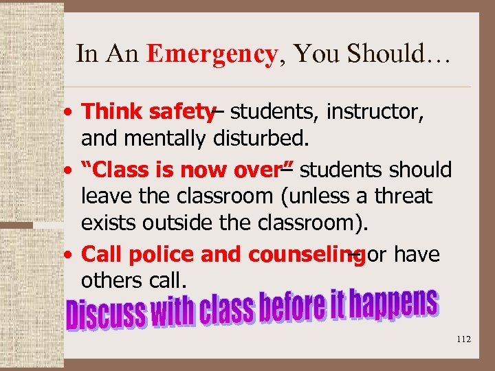 In An Emergency, You Should… • Think safety – students, instructor, and mentally disturbed.