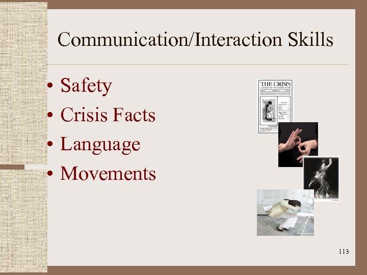Communication/Interaction Skills • • Safety Crisis Facts Language Movements 113