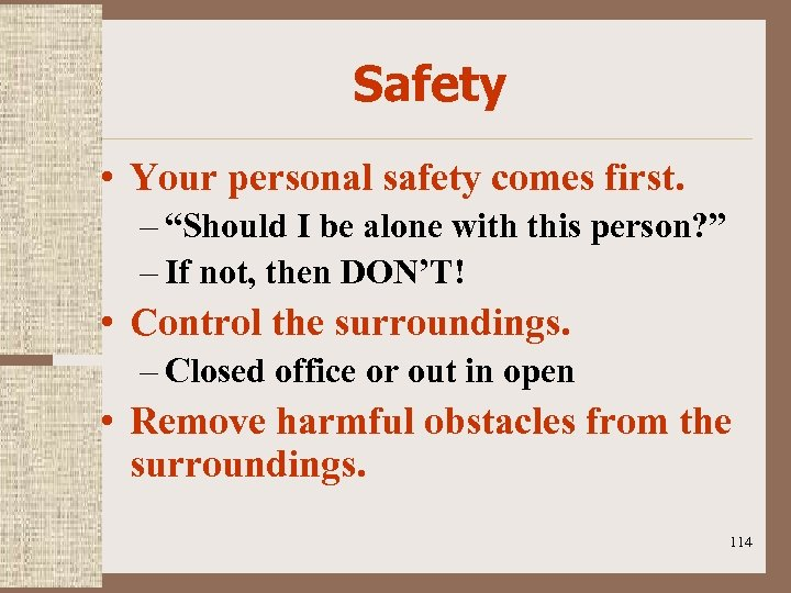 """Safety • Your personal safety comes first. – """"Should I be alone with this"""