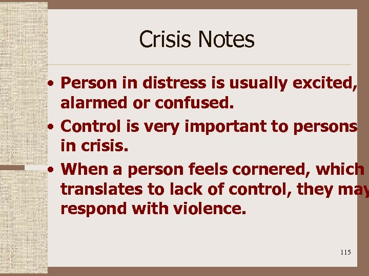 Crisis Notes • Person in distress is usually excited, alarmed or confused. • Control