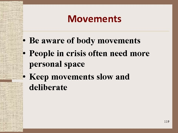 Movements • Be aware of body movements • People in crisis often need more