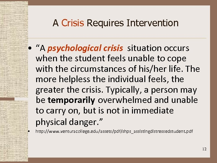"""A Crisis Requires Intervention • """"A psychological crisis situation occurs when the student feels"""