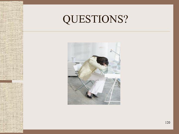 QUESTIONS? 120