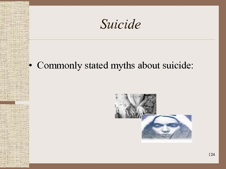 Suicide • Commonly stated myths about suicide: 124