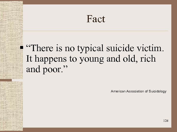 """Fact § """"There is no typical suicide victim. It happens to young and"""