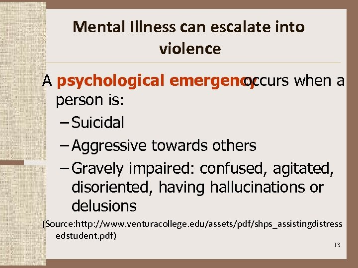 Mental Illness can escalate into violence A psychological emergency occurs when a person is: