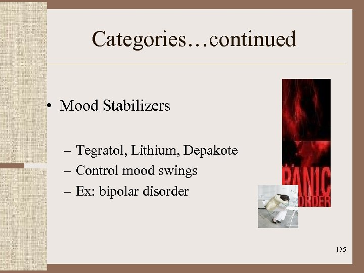 Categories…continued • Mood Stabilizers – Tegratol, Lithium, Depakote – Control mood swings – Ex: