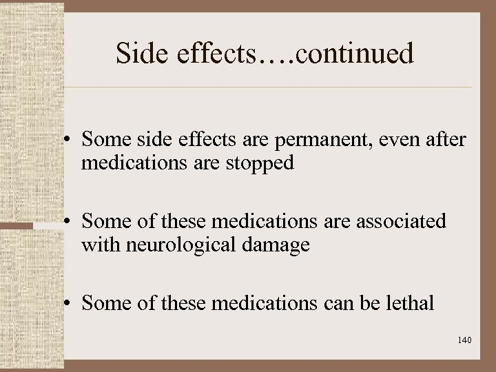 Side effects…. continued • Some side effects are permanent, even after medications are stopped