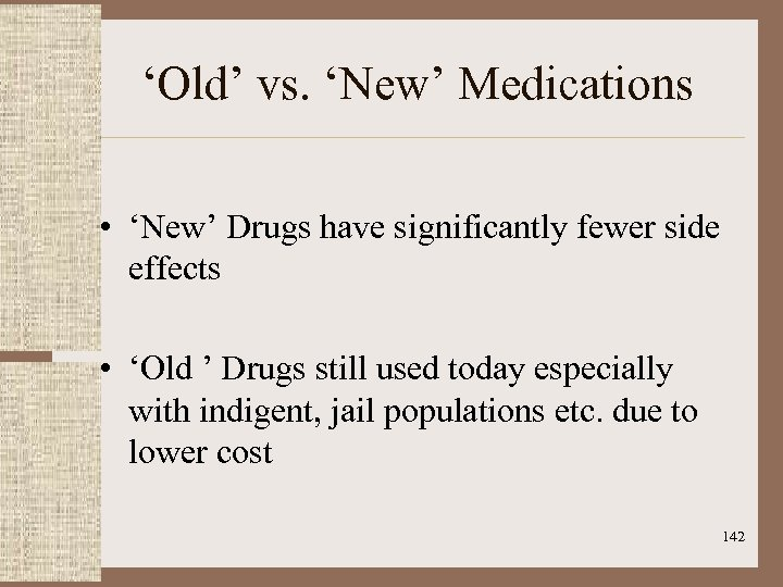'Old' vs. 'New' Medications • 'New' Drugs have significantly fewer side effects • 'Old