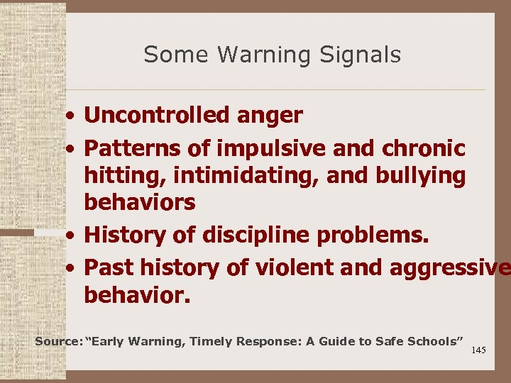 Some Warning Signals • Uncontrolled anger • Patterns of impulsive and chronic hitting, intimidating,