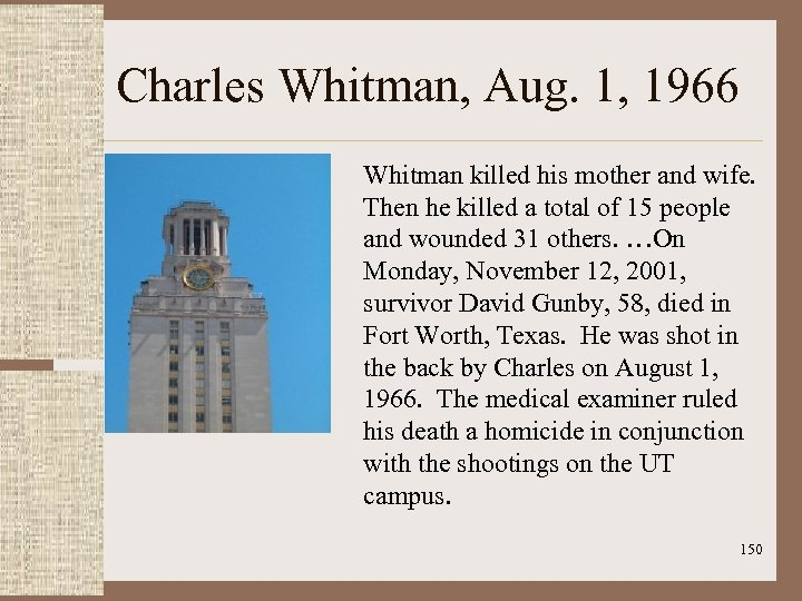 Charles Whitman, Aug. 1, 1966 Whitman killed his mother and wife. Then he killed