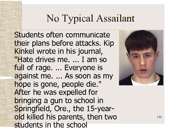 No Typical Assailant Students often communicate their plans before attacks. Kip Kinkel wrote in