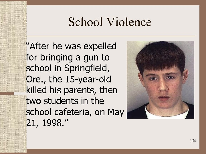 """School Violence """"After he was expelled for bringing a gun to school in Springfield,"""