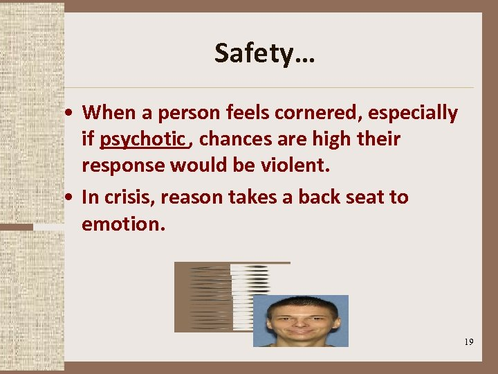 Safety… • When a person feels cornered, especially if psychotic , chances are high