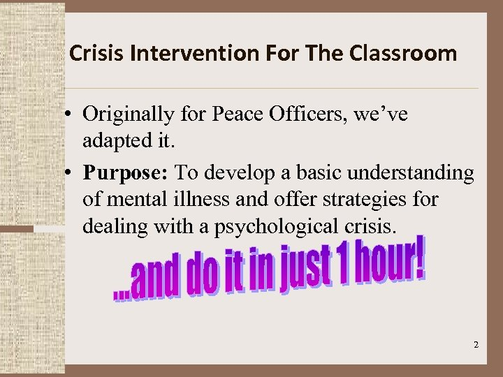 Crisis Intervention For The Classroom • Originally for Peace Officers, we've adapted it. •