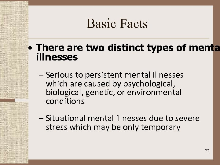 Basic Facts • There are two distinct types of menta illnesses – Serious to