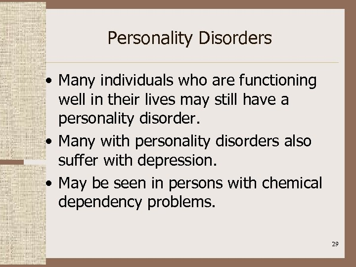 Personality Disorders • Many individuals who are functioning well in their lives may still