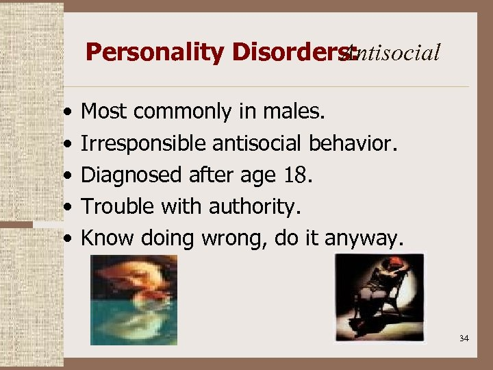 Personality Disorders: Antisocial • • • Most commonly in males. Irresponsible antisocial behavior. Diagnosed