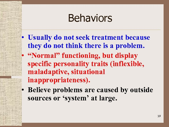 Behaviors • Usually do not seek treatment because they do not think there is