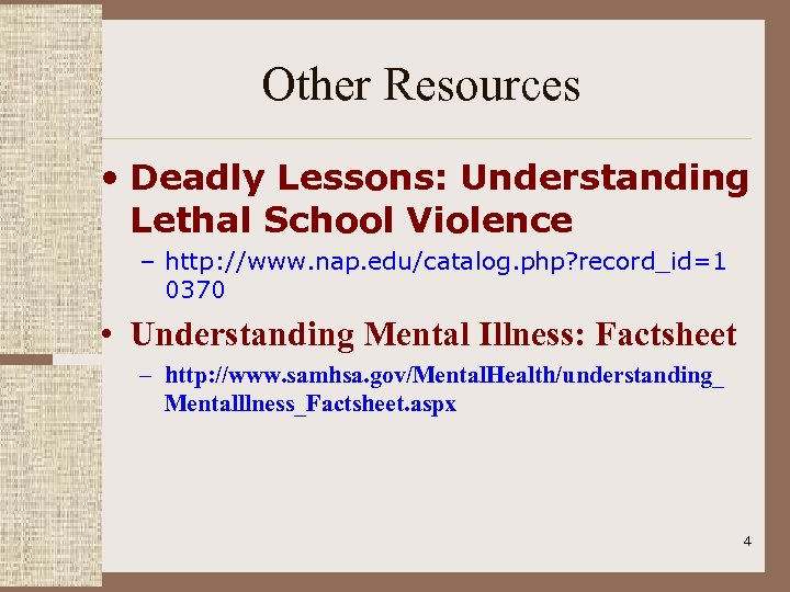 Other Resources • Deadly Lessons: Understanding Lethal School Violence – http: //www. nap. edu/catalog.