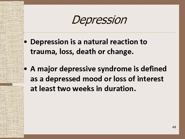 Depression • Depression is a natural reaction to trauma, loss, death or change. •