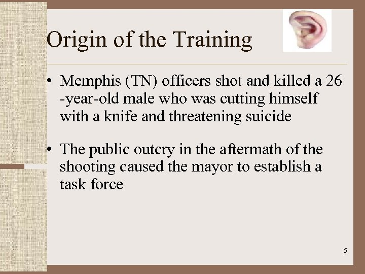 Origin of the Training • Memphis (TN) officers shot and killed a 26 -year-old