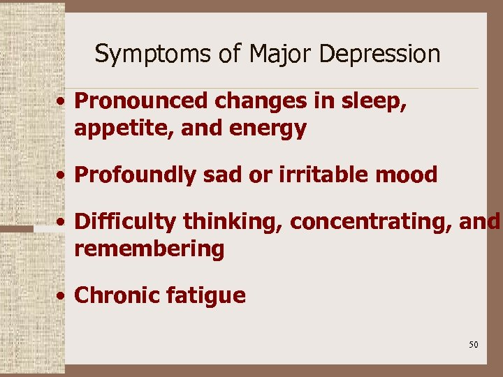 Symptoms of Major Depression • Pronounced changes in sleep, appetite, and energy • Profoundly