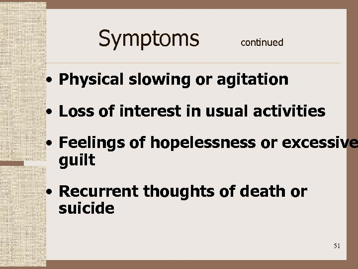Symptoms continued • Physical slowing or agitation • Loss of interest in usual activities