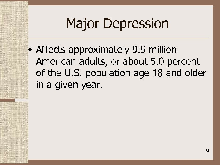 Major Depression • Affects approximately 9. 9 million American adults, or about 5. 0