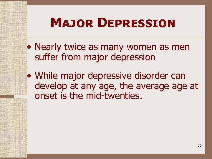 Major Depression • Nearly twice as many women as men suffer from major depression