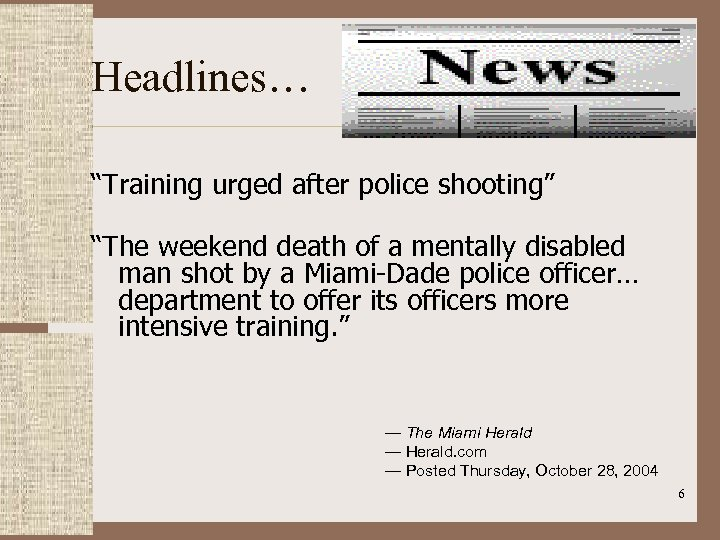 """Headlines… """"Training urged after police shooting"""" """"The weekend death of a mentally disabled man"""