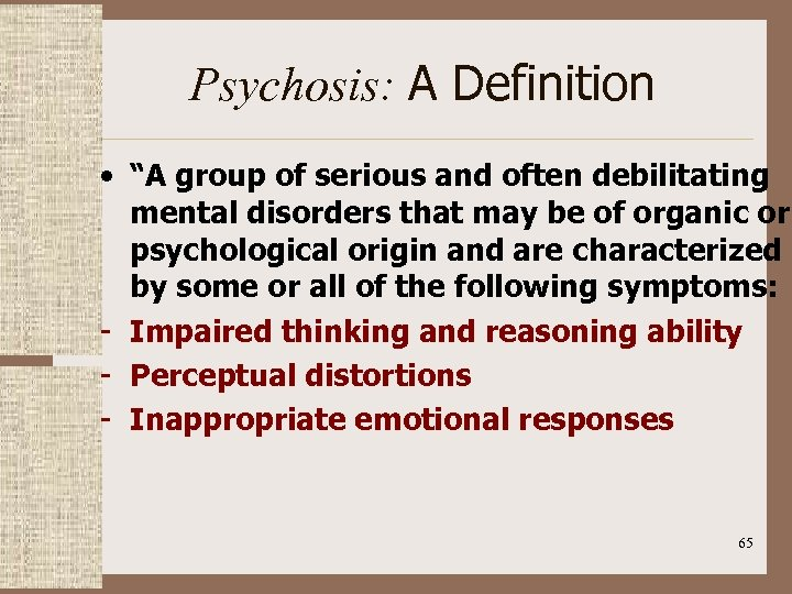 """Psychosis: A Definition • """"A group of serious and often debilitating mental disorders that"""