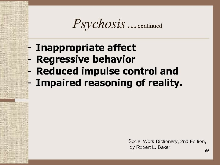 Psychosis…continued - Inappropriate affect - Regressive behavior - Reduced impulse control and - Impaired