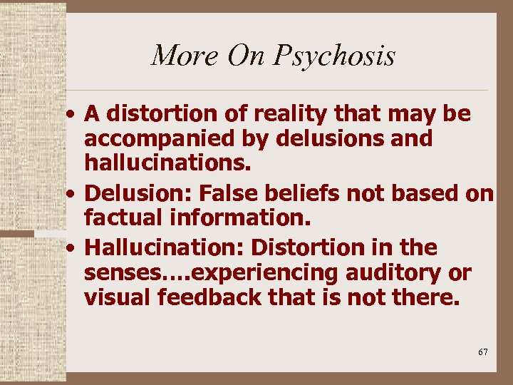 More On Psychosis • A distortion of reality that may be accompanied by delusions