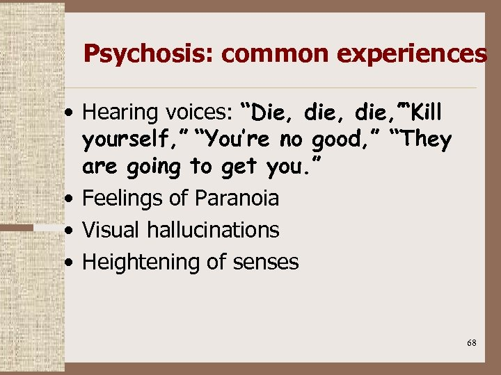 """Psychosis: common experiences • Hearing voices: """"Die, die, """" """"Kill yourself, """" """"You're no"""