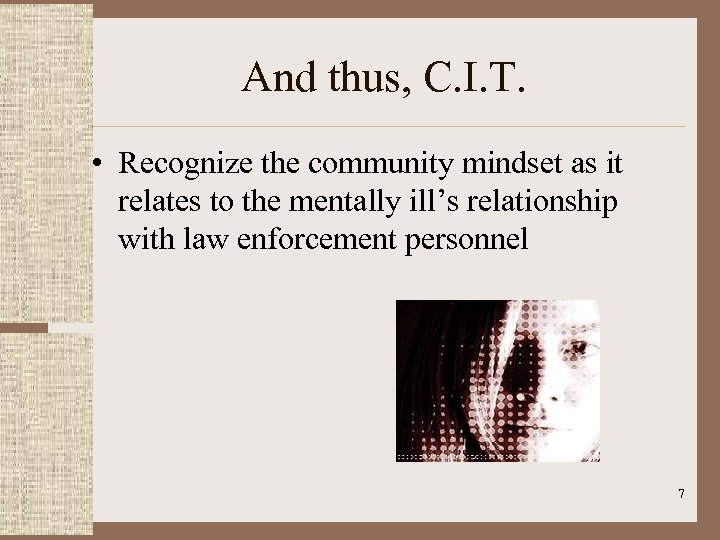 And thus, C. I. T. • Recognize the community mindset as it relates to