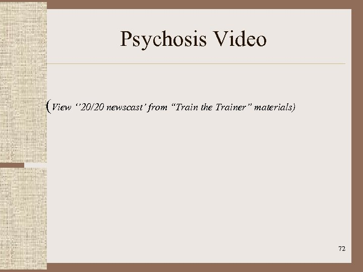 """Psychosis Video (View '' 20/20 newscast' from """"Train the Trainer"""" materials) 72"""