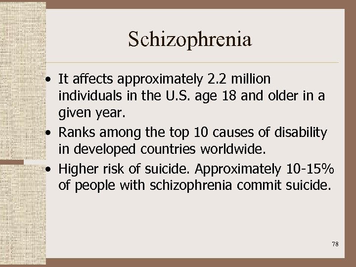 Schizophrenia • It affects approximately 2. 2 million individuals in the U. S. age